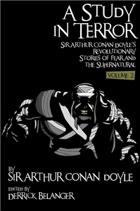 A Study in Terror:  Sir Arthur Conan Doyle's Revolutionary Stories of Fear and the Supernatural Volume 2