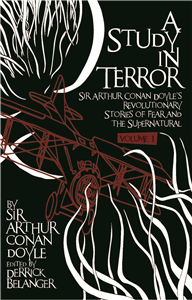A Study in Terror:  Sir Arthur Conan Doyle's Revolutionary Stories of Fear and the Supernatural Volume 1