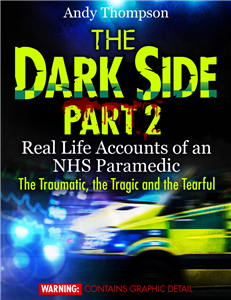 The Dark Side, Part 2 - Real Life Accounts of an NHS Paramedic