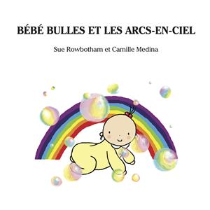 Bébé Bulles et les arcs-en-ciel