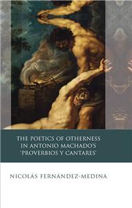The Poetics of Otherness in Antonio Machado's Proverbios Y Cantares