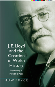 J. E. Lloyd and the Creation of Welsh History