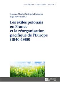 Les exilés polonais en France et la réorganisation pacifique de l'Europe (1940–1989)