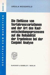 Die Einflüsse von Verfahrensvariationen und der Art des Kaufentscheidungsprozesses auf die Reliabilität der Ergebnisse bei der Conjoint Analyse.