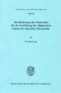 Die Bedeutung des Naturrechts für die Ausbildung der Allgemeinen Lehren des deutschen Privatrechts.