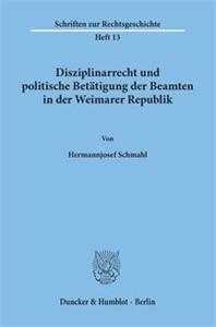 Disziplinarrecht und politische Betätigung der Beamten in der Weimarer Republik.