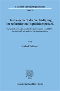 Das Fragerecht der Verteidigung im reformierten Inquisitionsprozeß, dargestellt am badischen Strafverfahrensrecht von 1845/51 im Vergleich mit anderen Partikulargesetzen.