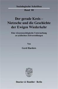 Der gerade Kreis - Nietzsche und die Geschichte der Ewigen Wiederkehr.