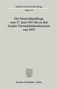 Die Deutschlandfrage vom 17. Juni 1953 bis zu den Genfer Viermächtekonferenzen von 1955.
