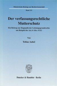 Der verfassungsrechtliche Mutterschutz.
