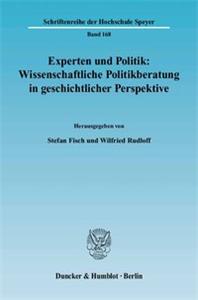 Experten und Politik: Wissenschaftliche Politikberatung in geschichtlicher Perspektive.