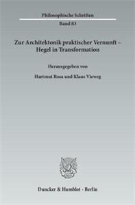 Zur Architektonik praktischer Vernunft – Hegel in Transformation.