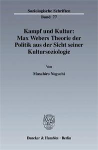 Kampf und Kultur: Max Webers Theorie der Politik aus der Sicht seiner Kultursoziologie.
