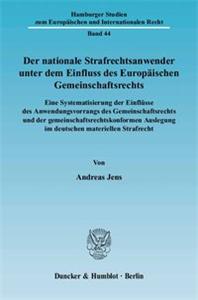 Der nationale Strafrechtsanwender unter dem Einfluss des Europäischen Gemeinschaftsrechts.