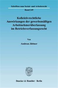 Kollektivrechtliche Auswirkungen der gewerbsmäßigen Arbeitnehmerüberlassung im Betriebsverfassungsrecht.