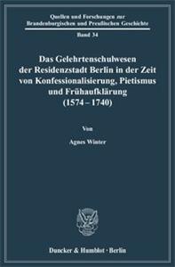 Das Gelehrtenschulwesen der Residenzstadt Berlin in der Zeit von Konfessionalisierung, Pietismus und Frühaufklärung (1574-1740).
