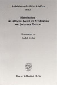 Wirtschaften - ein sittliches Gebot im Verständnis von Johannes Messner.