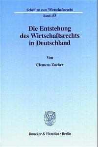 Die Entstehung des Wirtschaftsrechts in Deutschland.
