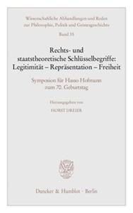 Rechts- und staatstheoretische Schlüsselbegriffe: Legitimität - Repräsentation - Freiheit.
