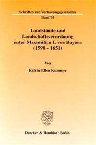 Landstände und Landschaftsverordnung unter Maximilian I. von Bayern (1598 - 1651).