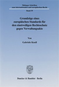 Grundzüge eines europäischen Standards für den einstweiligen Rechtsschutz gegen Verwaltungsakte.