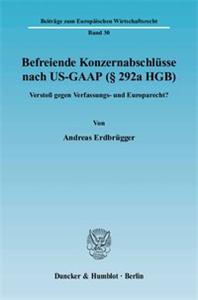 Befreiende Konzernabschlüsse nach US-GAAP (§ 292a HGB).