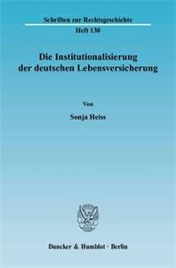 Die Institutionalisierung der deutschen Lebensversicherung.
