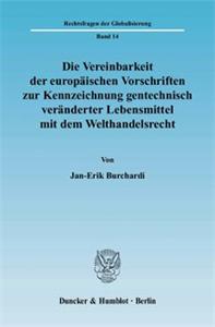 Die Vereinbarkeit der europäischen Vorschriften zur Kennzeichnung gentechnisch veränderter Lebensmittel mit dem Welthandelsrecht.