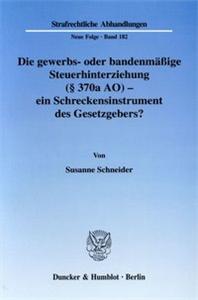 Die gewerbs- oder bandenmäßige Steuerhinterziehung (§ 370a AO) - ein Schreckensinstrument des Gesetzgebers?