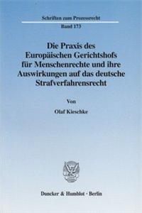 Die Praxis des Europäischen Gerichtshofs für Menschenrechte und ihre Auswirkungen auf das deutsche Strafverfahrensrecht.