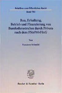Bau, Erhaltung, Betrieb und Finanzierung von Bundesfernstraßen durch Private nach dem FStrPrivFinG.