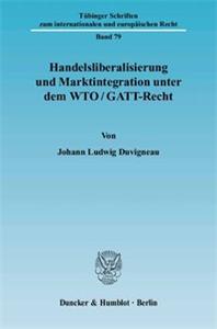 Handelsliberalisierung und Marktintegration unter dem WTO/GATT-Recht.