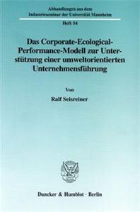 Das Corporate-Ecological-Performance-Modell zur Unterstützung einer umweltorientierten Unternehmensführung.