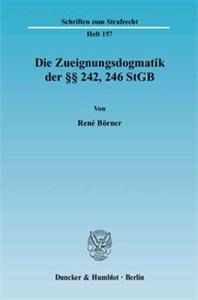 Die Zueignungsdogmatik der §§ 242, 246 StGB.