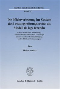 Die Pflichtverletzung im System des Leistungsstörungsrechts als Modell de lege ferenda.