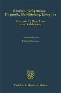 Römische Jurisprudenz - Dogmatik, Überlieferung, Rezeption.