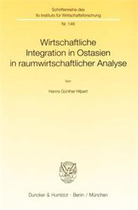 Wirtschaftliche Integration in Ostasien in raumwirtschaftlicher Analyse.