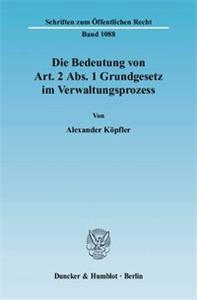 Die Bedeutung von Art. 2 Abs. 1 Grundgesetz im Verwaltungsprozess.