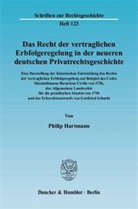 Das Recht der vertraglichen Erbfolgeregelung in der neueren deutschen Privatrechtsgeschichte. Eine Darstellung der historischen Entwicklung des Rechts der vertraglichen Erbfolgeregelung