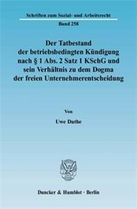 Der Tatbestand der betriebsbedingten Kündigung nach § 1 Abs. 2 Satz 1 KSchG und sein Verhältnis zu dem Dogma der freien Unternehmerentscheidung.