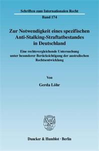 Zur Notwendigkeit eines spezifischen Anti-Stalking-Straftatbestandes in Deutschland.