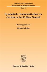 Symbolische Kommunikation vor Gericht in der Frühen Neuzeit.