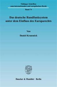 Das deutsche Rundfunksystem unter dem Einfluss des Europarechts.