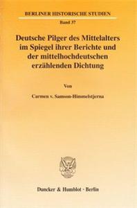 Deutsche Pilger des Mittelalters im Spiegel ihrer Berichte und der mittelhochdeutschen erzählenden Dichtung.