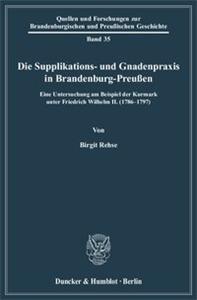 Die Supplikations- und Gnadenpraxis in Brandenburg-Preußen.