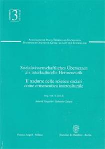 Sozialwissenschaftliches Übersetzen als interkulturelle Hermeneutik / Il tradurre nelle scienze sociali come ermeneutica interculturale.