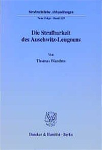 Die Strafbarkeit des Auschwitz-Leugnens.