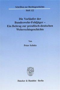 Die Vorläufer der Bundeswehr-Feldjäger - Ein Beitrag zur preußisch-deutschen Wehrrechtsgeschichte.