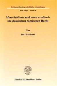Mora debitoris und mora creditoris im klassischen römischen Recht.