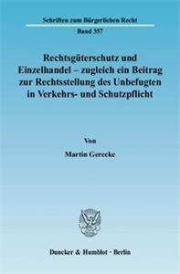 Rechtsgüterschutz und Einzelhandel - zugleich ein Beitrag zur Rechtsstellung des Unbefugten in Verkehrs- und Schutzpflicht.